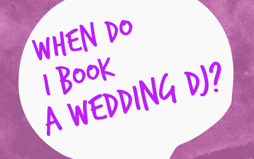 When to Book a DJ or Band for Your Wedding – 4 Quick Tips