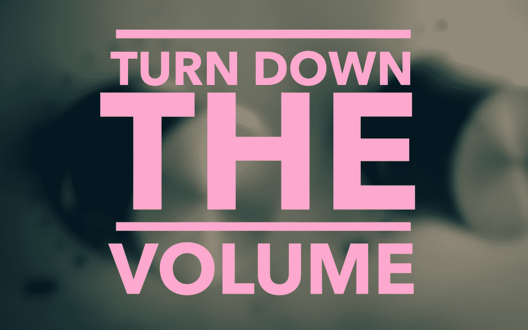 Turn Down The Volume